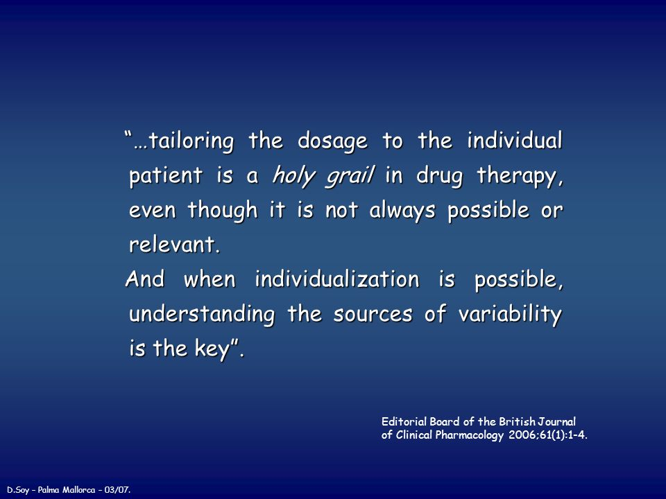 …tailoring the dosage to the individual patient is a holy grail in drug therapy, even though it is not always possible or relevant.