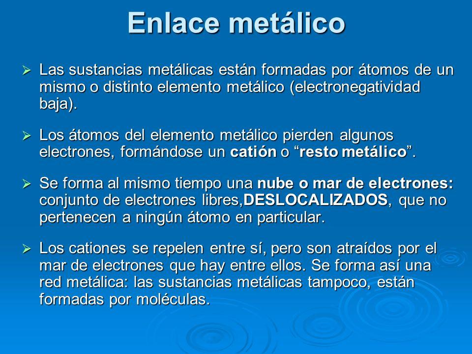 Enlace metálicoLas sustancias metálicas están formadas por átomos de un mismo o distinto elemento metálico (electronegatividad baja).