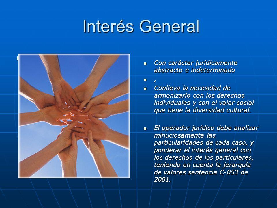 Interés General Con carácter jurídicamente abstracto e indeterminado ,