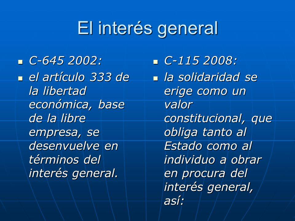 El interés general C-645 2002: el artículo 333 de la libertad económica, base de la libre empresa, se desenvuelve en términos del interés general.