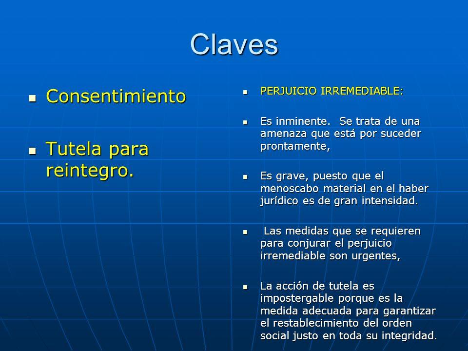 Claves Consentimiento Tutela para reintegro. PERJUICIO IRREMEDIABLE: