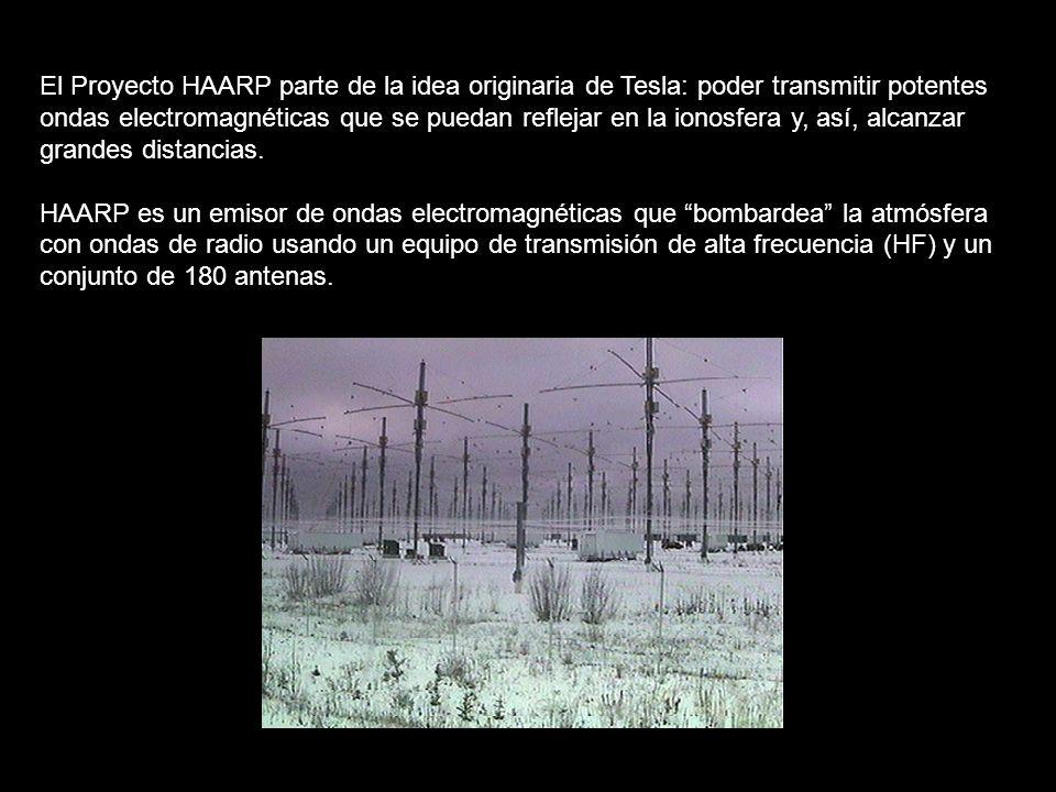 El Proyecto HAARP parte de la idea originaria de Tesla: poder transmitir potentes ondas electromagnéticas que se puedan reflejar en la ionosfera y, así, alcanzar grandes distancias.