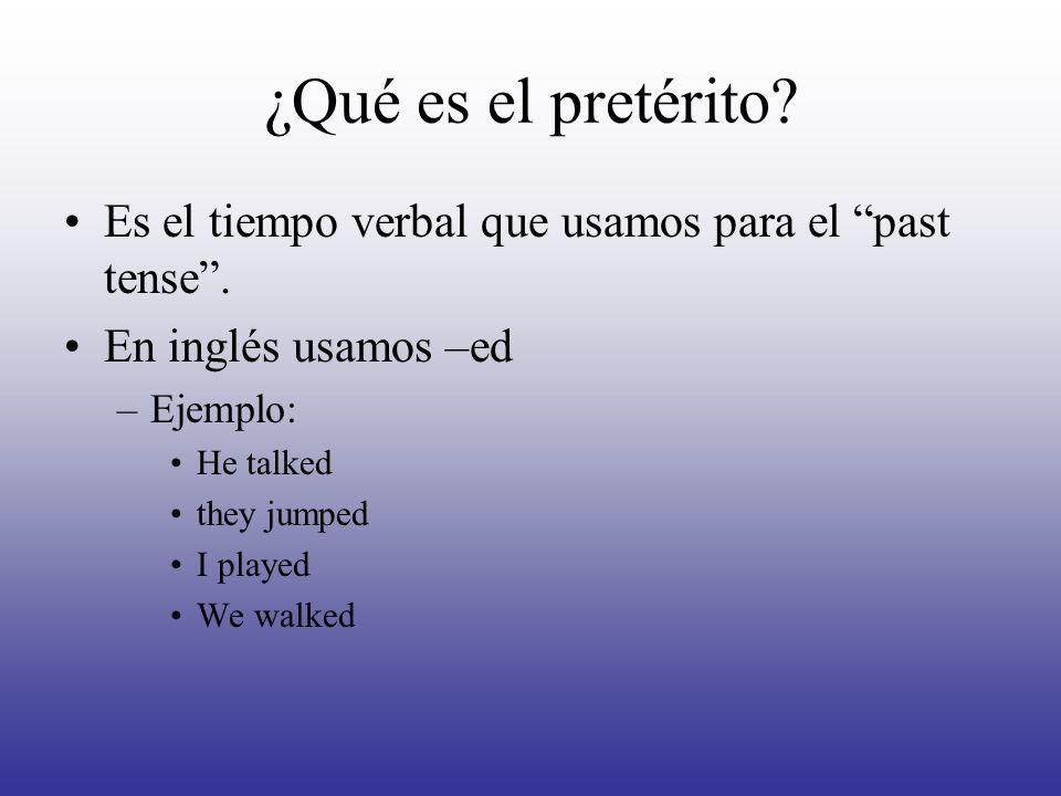 ¿Qué es el pretérito Es el tiempo verbal que usamos para el past tense . En inglés usamos –ed. Ejemplo: