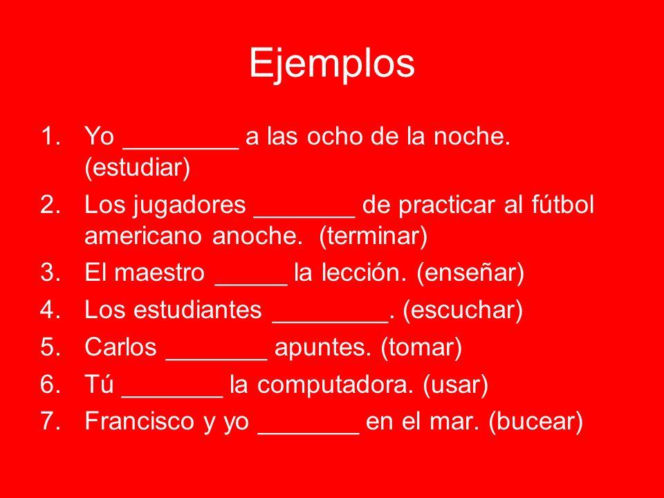 Ejemplos Yo ________ a las ocho de la noche. (estudiar)