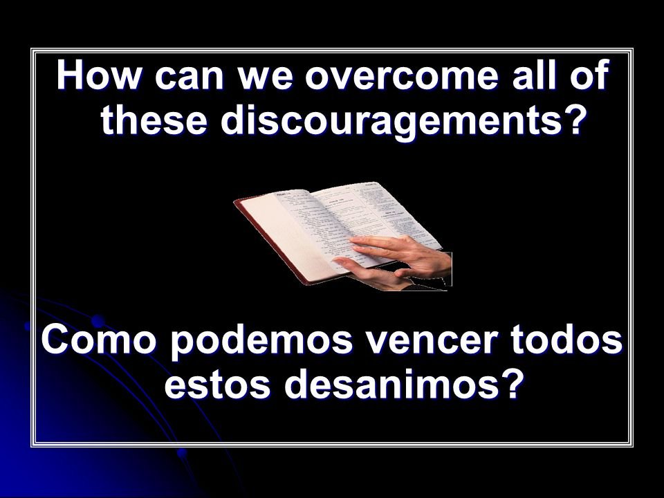 How can we overcome all of these discouragements