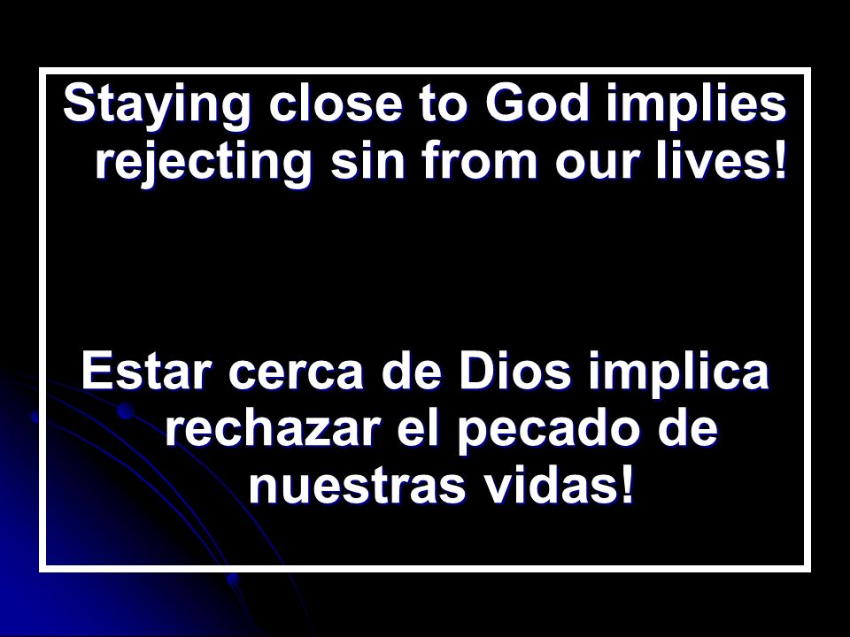 Staying close to God implies rejecting sin from our lives!
