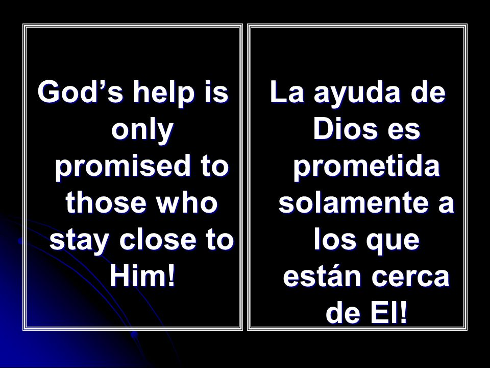 God's help is only promised to those who stay close to Him!