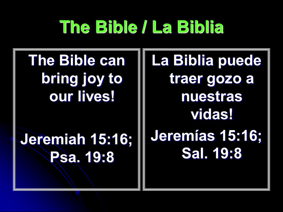 The Bible / La Biblia The Bible can bring joy to our lives!