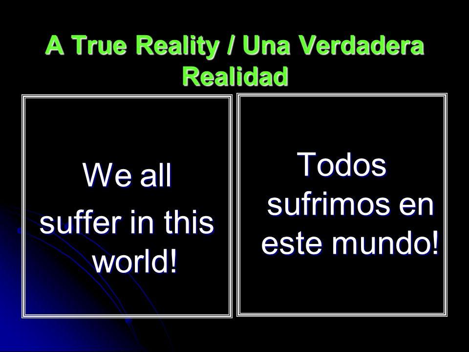 A True Reality / Una Verdadera Realidad