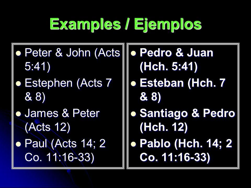 Examples / Ejemplos Peter & John (Acts 5:41) Estephen (Acts 7 & 8)