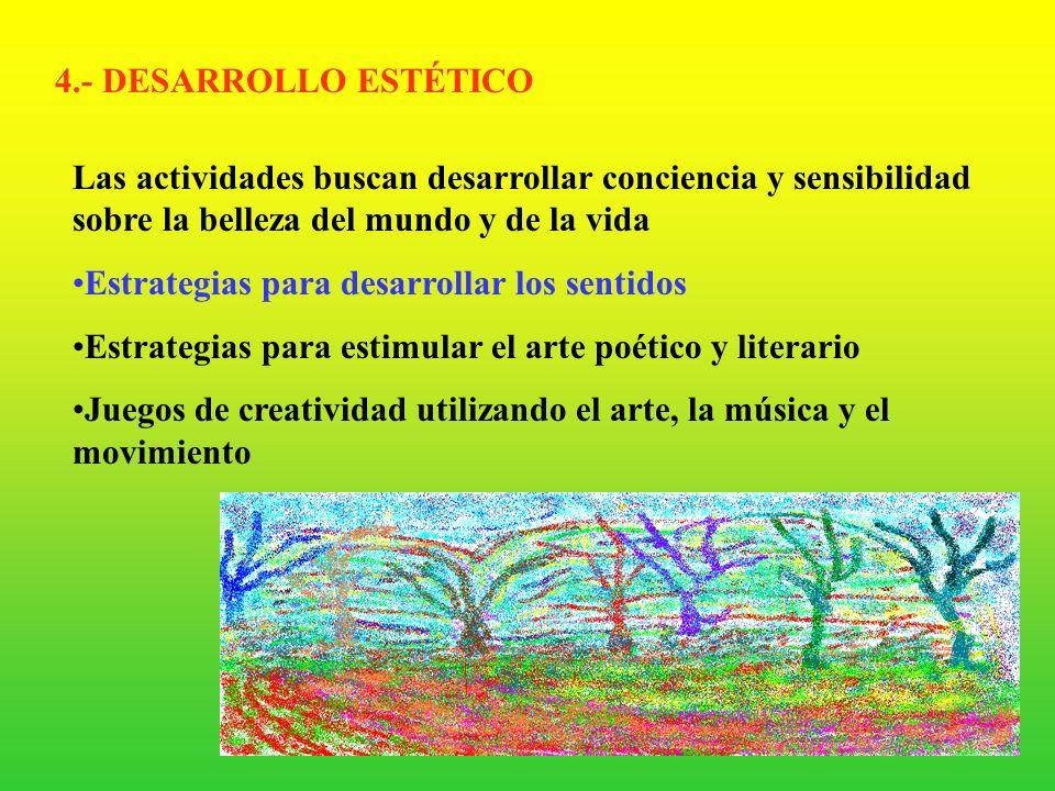 4.- DESARROLLO ESTÉTICO Las actividades buscan desarrollar conciencia y sensibilidad sobre la belleza del mundo y de la vida.