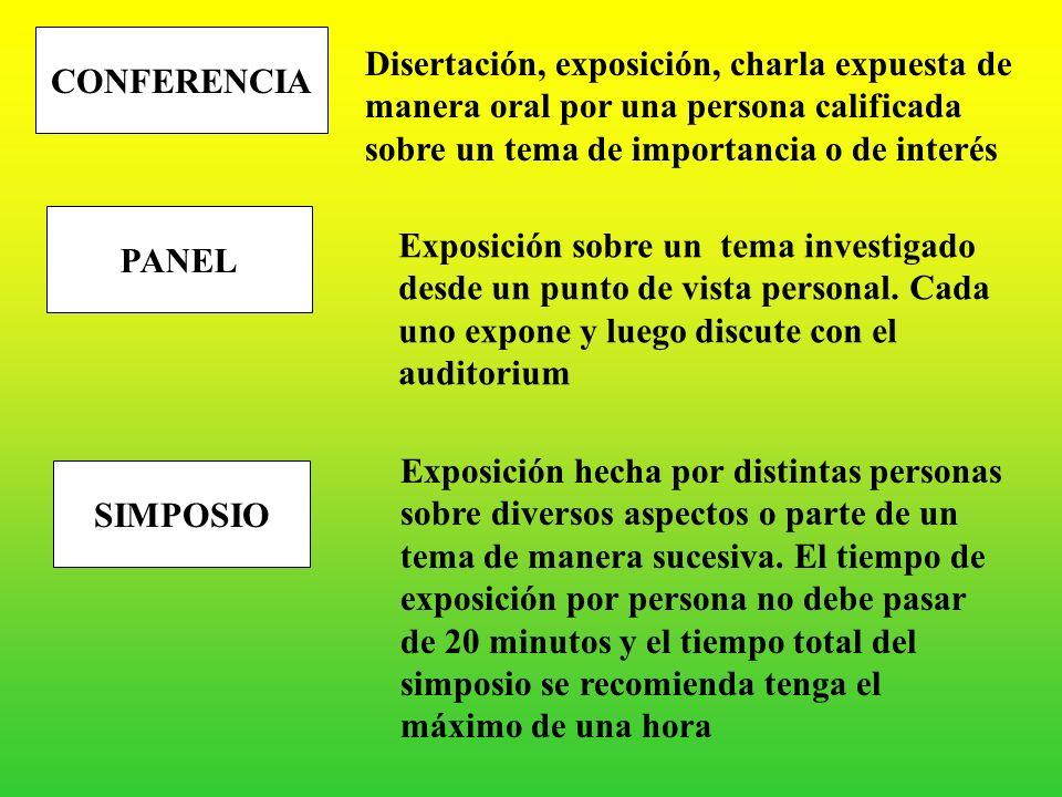 CONFERENCIA Disertación, exposición, charla expuesta de manera oral por una persona calificada sobre un tema de importancia o de interés.