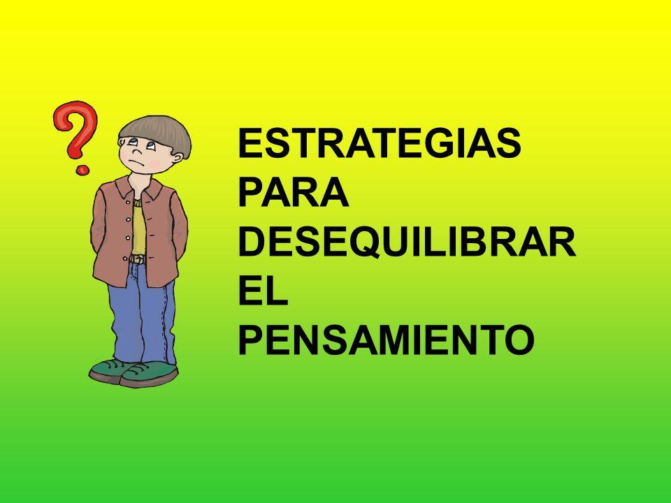 ESTRATEGIAS PARA DESEQUILIBRAR EL PENSAMIENTO