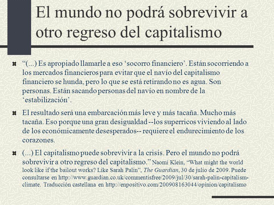 El mundo no podrá sobrevivir a otro regreso del capitalismo