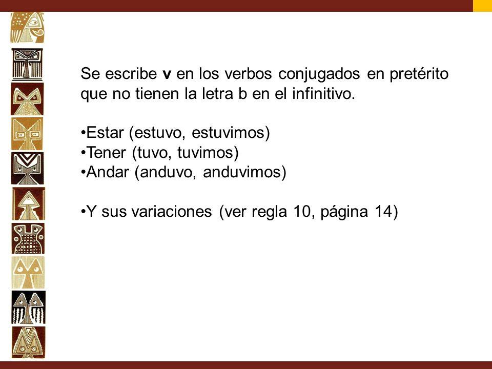 Se escribe v en los verbos conjugados en pretérito que no tienen la letra b en el infinitivo.