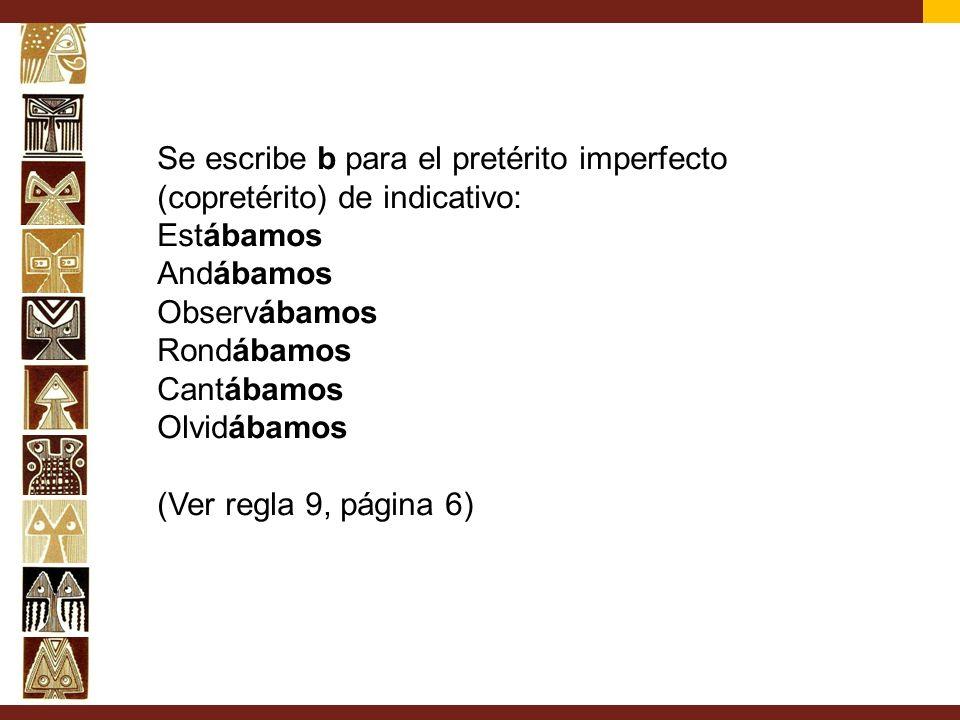 Se escribe b para el pretérito imperfecto (copretérito) de indicativo: