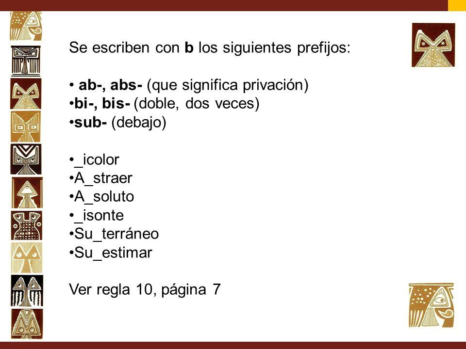 Se escriben con b los siguientes prefijos: