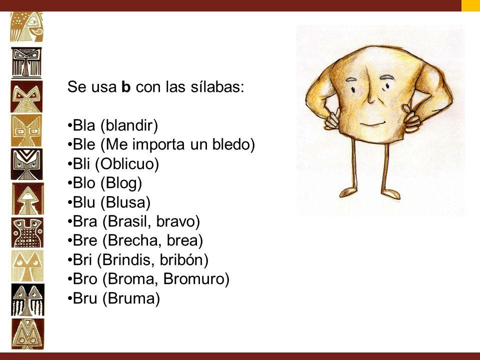 Se usa b con las sílabas: