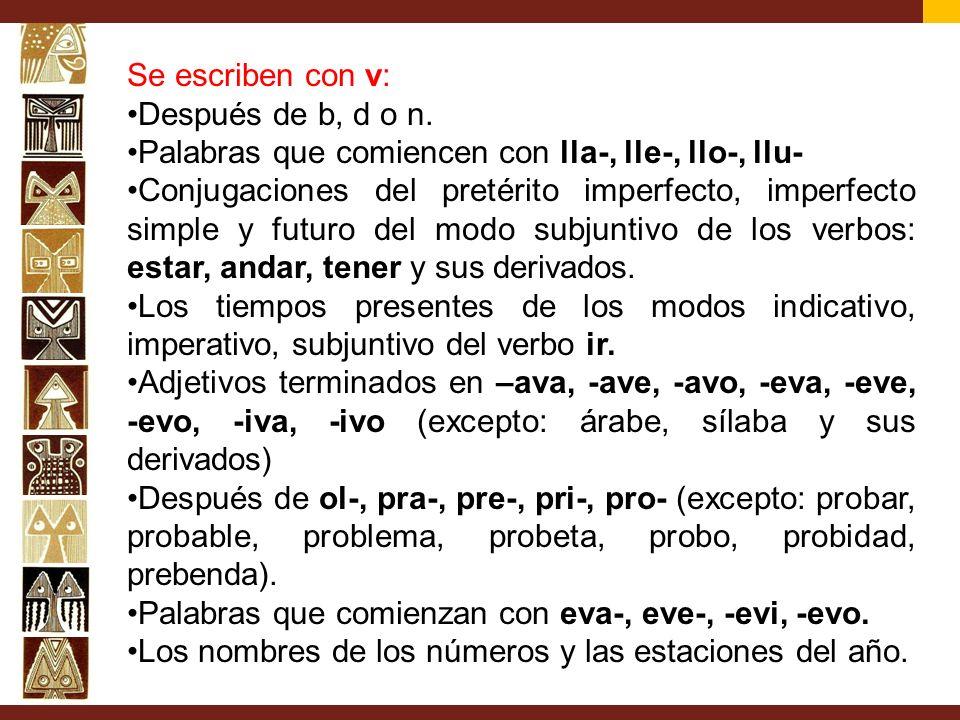 Se escriben con v: Después de b, d o n. Palabras que comiencen con lla-, lle-, llo-, llu-