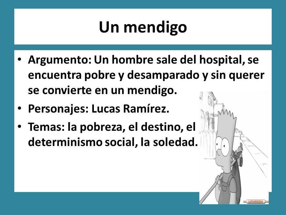 Un mendigo Argumento: Un hombre sale del hospital, se encuentra pobre y desamparado y sin querer se convierte en un mendigo.