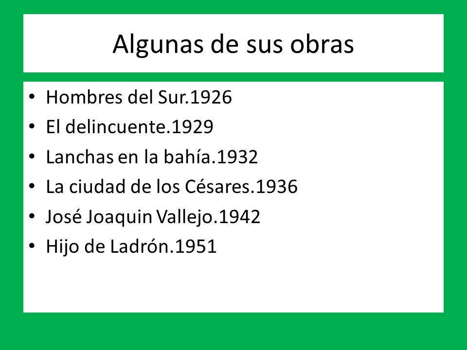 Algunas de sus obras Hombres del Sur.1926 El delincuente.1929