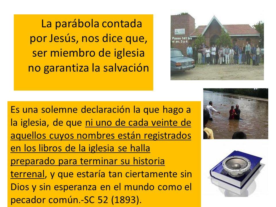 La parábola contada por Jesús, nos dice que, ser miembro de iglesia no garantiza la salvación