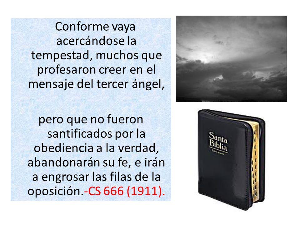 Conforme vaya acercándose la tempestad, muchos que profesaron creer en el mensaje del tercer ángel,