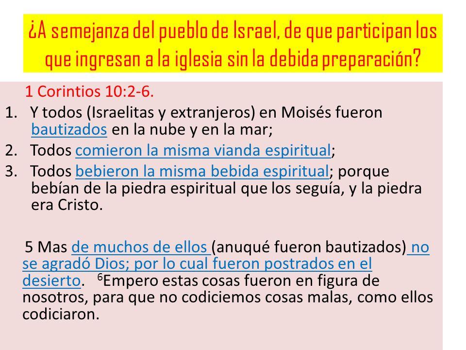 ¿A semejanza del pueblo de Israel, de que participan los que ingresan a la iglesia sin la debida preparación
