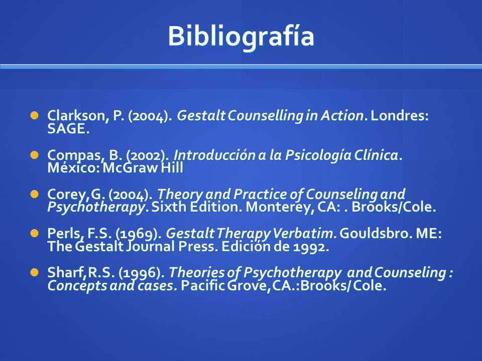 Bibliografía Clarkson, P. (2004). Gestalt Counselling in Action. Londres: SAGE.