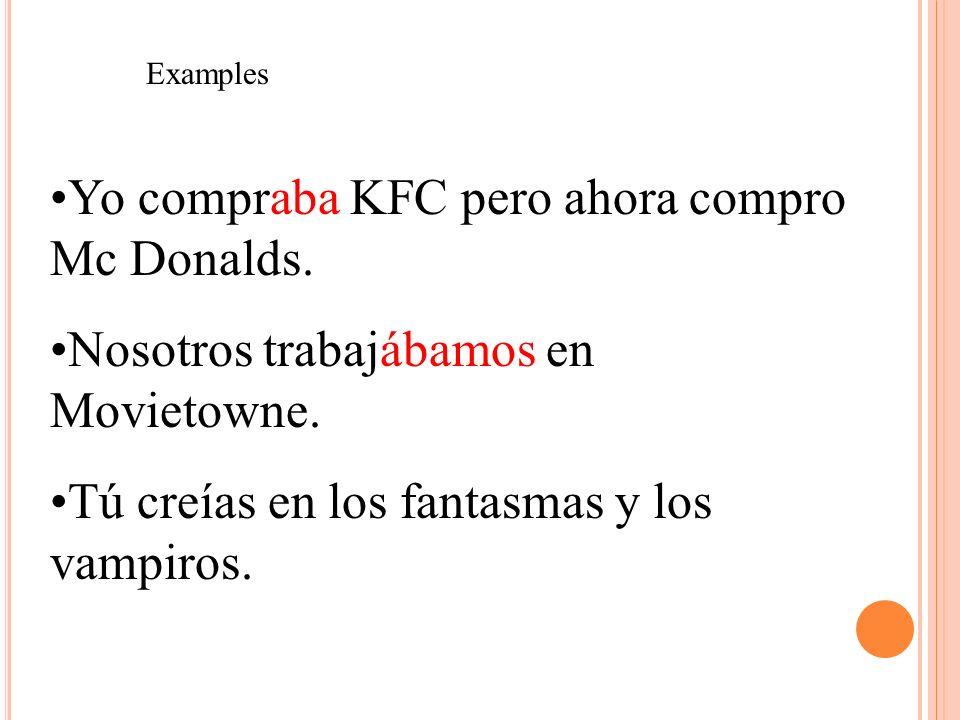 Yo compraba KFC pero ahora compro Mc Donalds.