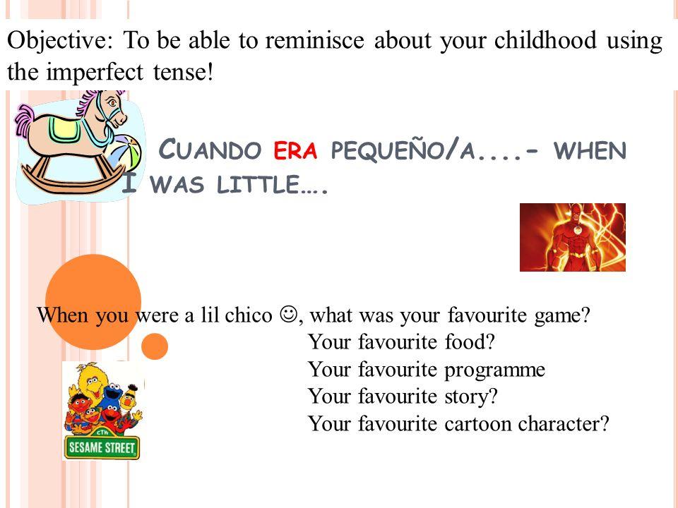Cuando era pequeño/a....- when I was little….