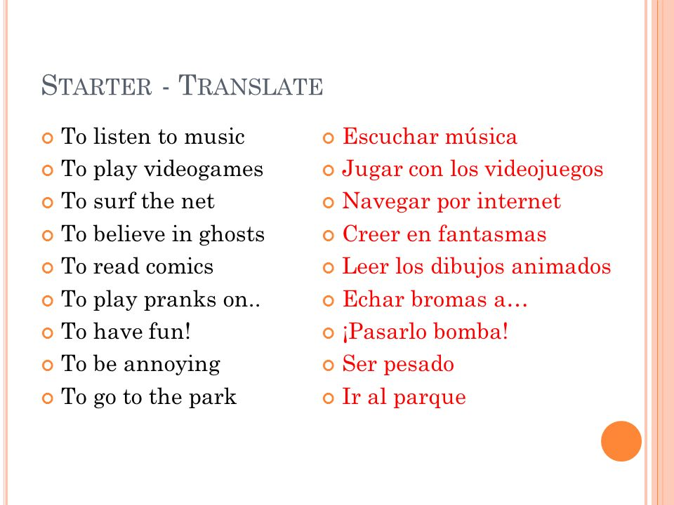 Starter - Translate To listen to music To play videogames