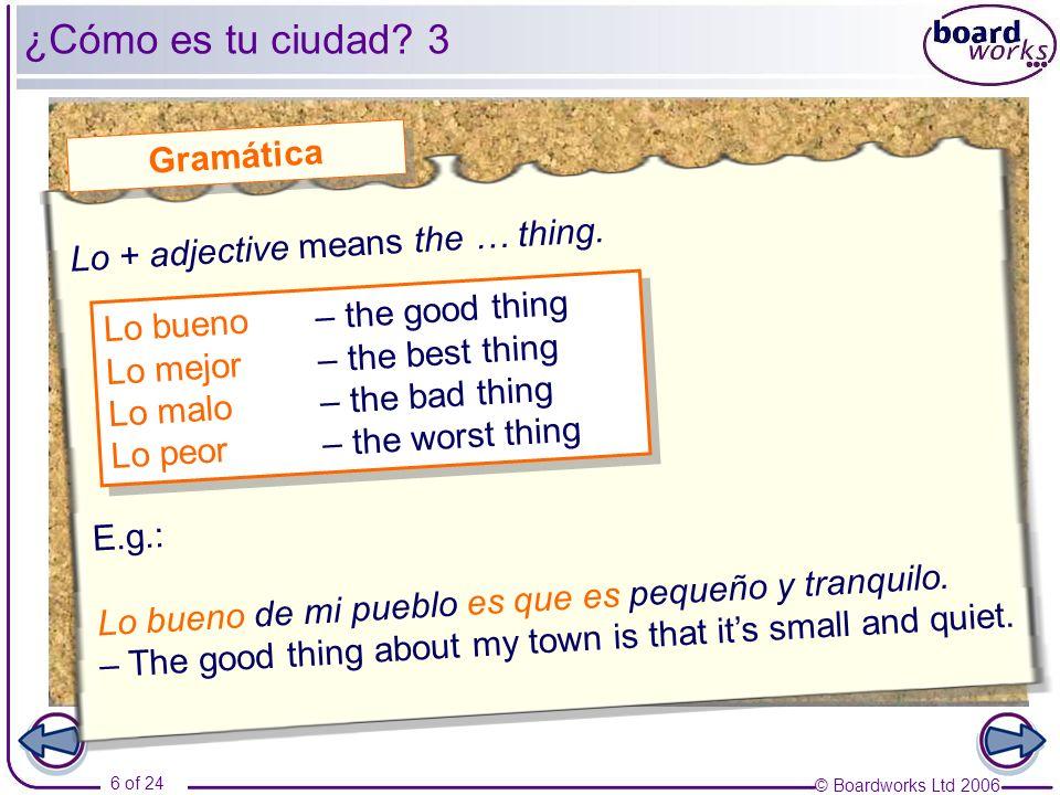 ¿Cómo es tu ciudad 3 Gramática Lo + adjective means the … thing.
