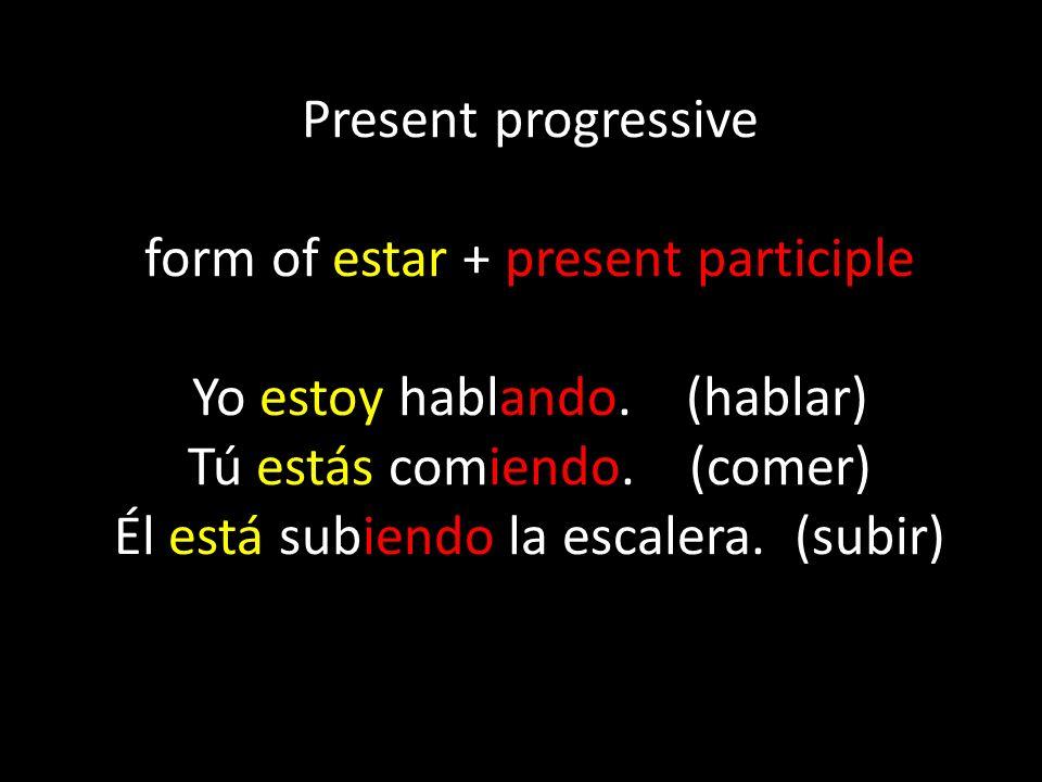 Present progressive form of estar + present participle Yo estoy hablando.