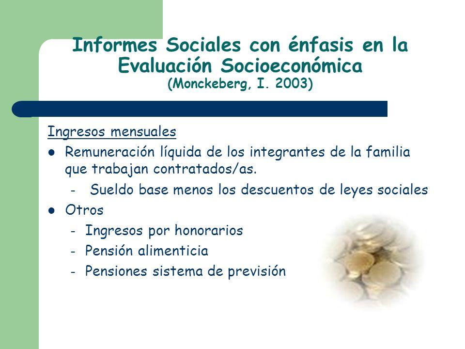 Informes Sociales con énfasis en la Evaluación Socioeconómica (Monckeberg, I. 2003)