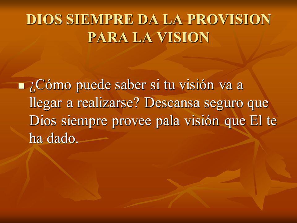 DIOS SIEMPRE DA LA PROVISION PARA LA VISION