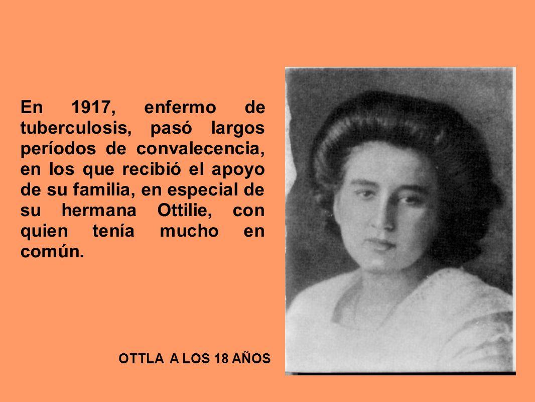 En 1917, enfermo de tuberculosis, pasó largos períodos de convalecencia, en los que recibió el apoyo de su familia, en especial de su hermana Ottilie, con quien tenía mucho en común.