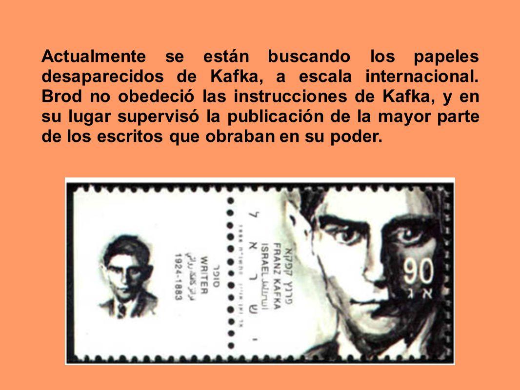 Actualmente se están buscando los papeles desaparecidos de Kafka, a escala internacional.