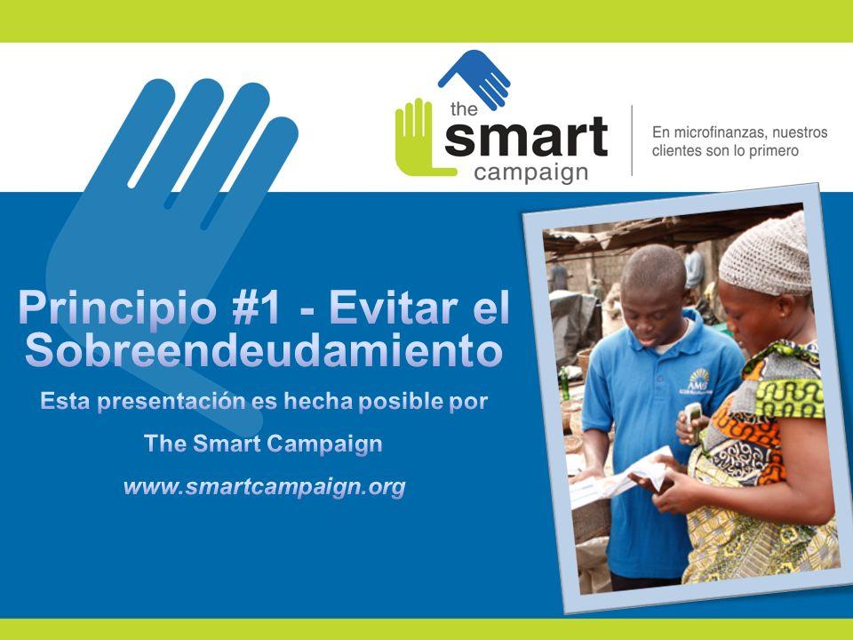 Principio #1 - Evitar el Sobreendeudamiento Esta presentación es hecha posible por The Smart Campaign www.smartcampaign.org