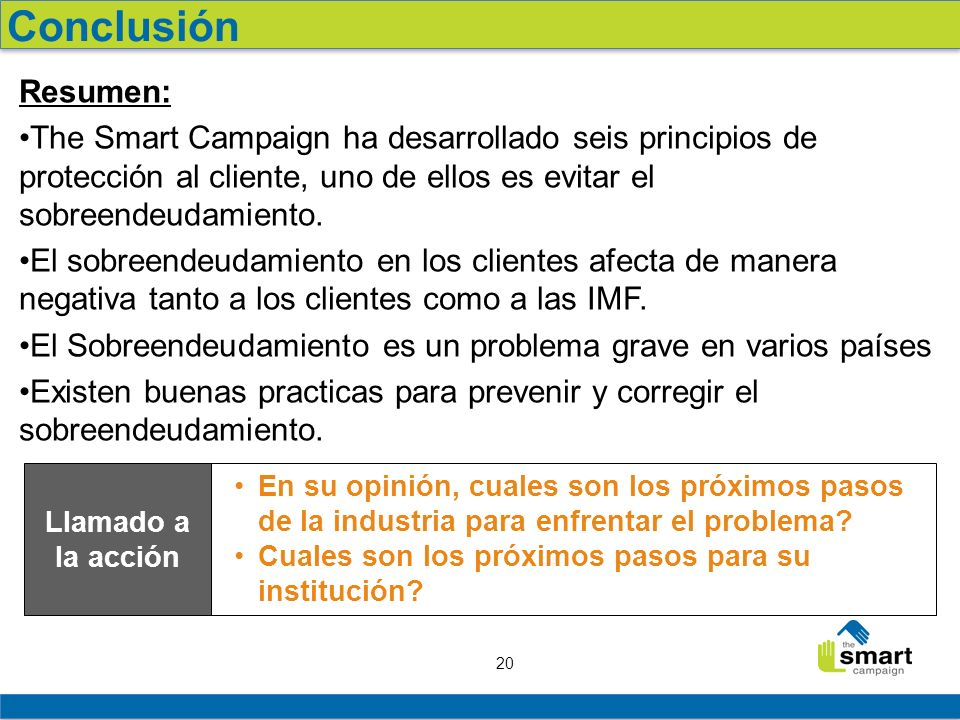 ConclusiónResumen: The Smart Campaign ha desarrollado seis principios de protección al cliente, uno de ellos es evitar el sobreendeudamiento.