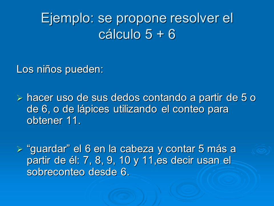 Ejemplo: se propone resolver el cálculo 5 + 6