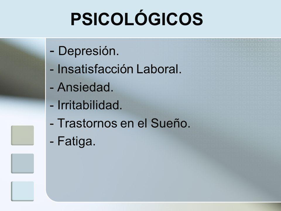 PSICOLÓGICOS - Depresión. - Insatisfacción Laboral. - Ansiedad.