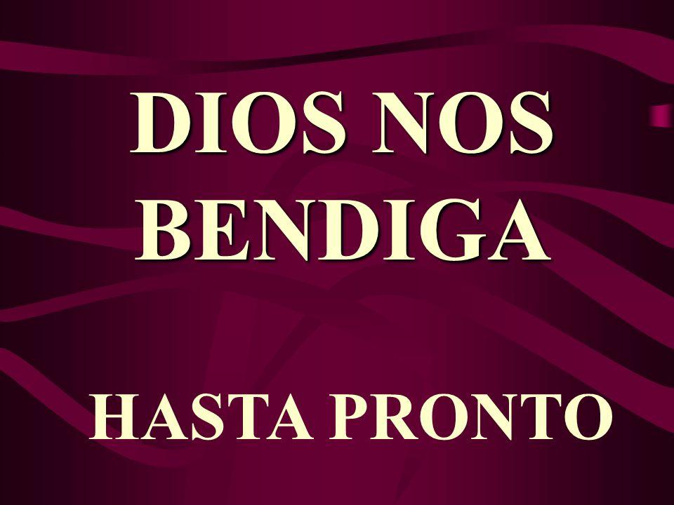 DIOS NOS BENDIGA HASTA PRONTO