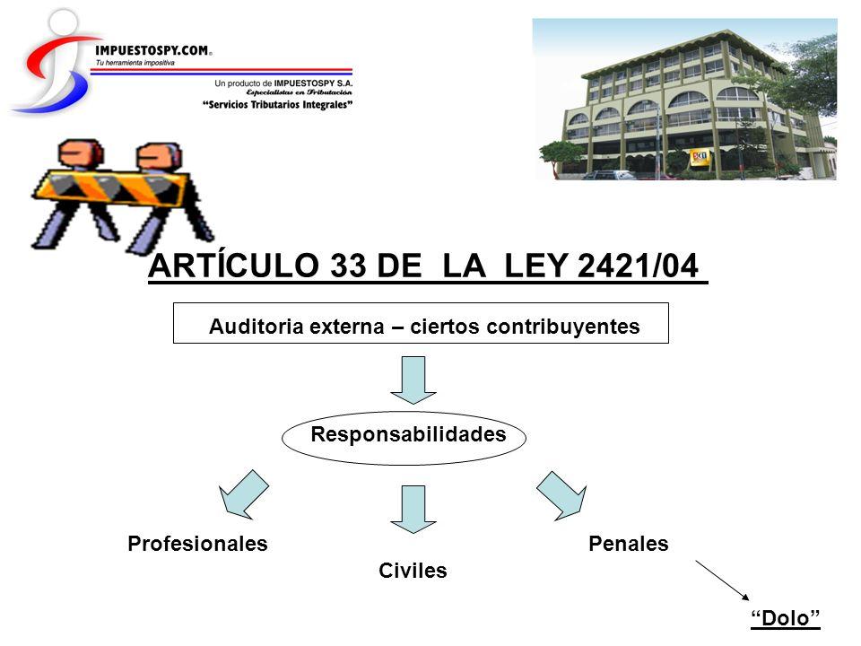 ARTÍCULO 33 DE LA LEY 2421/04Auditoria externa – ciertos contribuyentes. Responsabilidades. Profesionales.