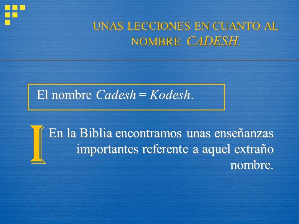 UNAS LECCIONES EN CUANTO AL NOMBRE CADESH.