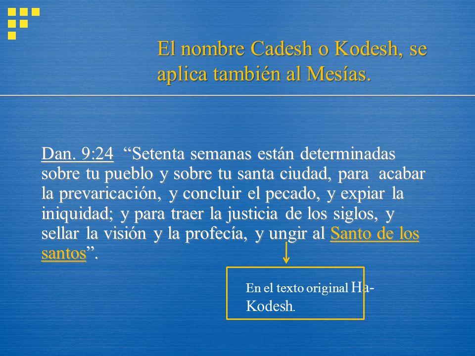 El nombre Cadesh o Kodesh, se aplica también al Mesías.
