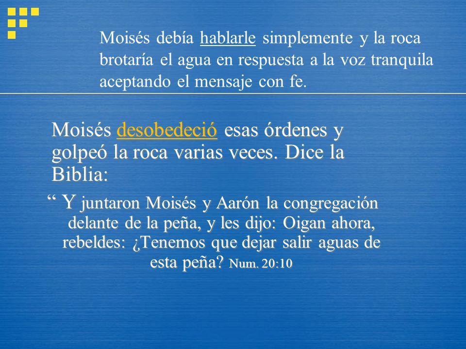 Moisés debía hablarle simplemente y la roca brotaría el agua en respuesta a la voz tranquila aceptando el mensaje con fe.