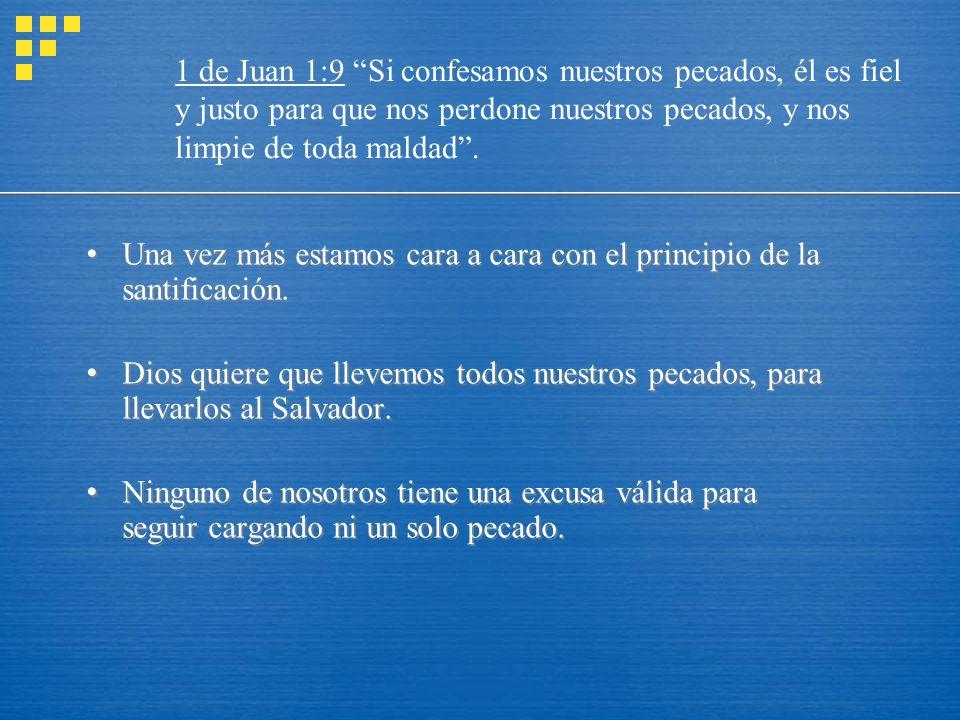1 de Juan 1:9 Si confesamos nuestros pecados, él es fiel y justo para que nos perdone nuestros pecados, y nos limpie de toda maldad .