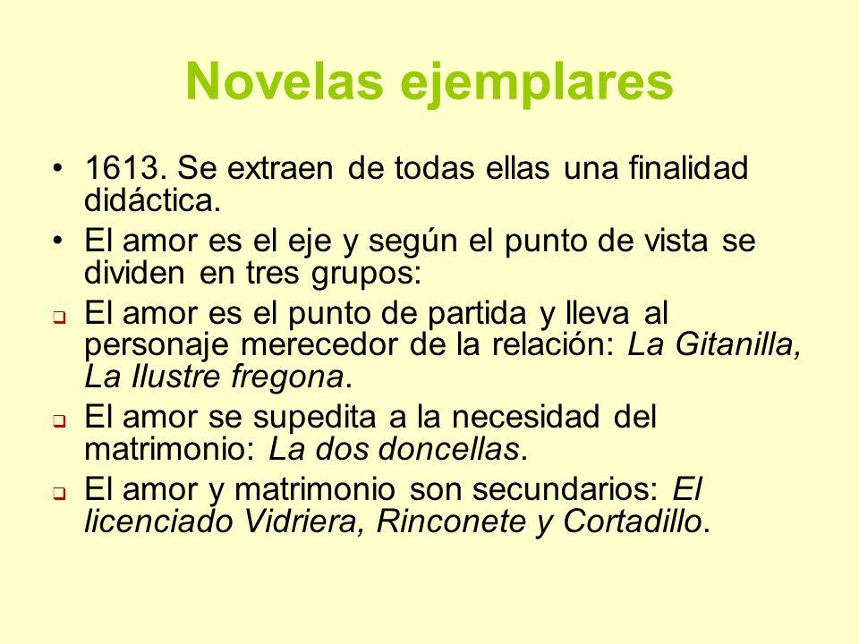 Novelas ejemplares 1613. Se extraen de todas ellas una finalidad didáctica. El amor es el eje y según el punto de vista se dividen en tres grupos: