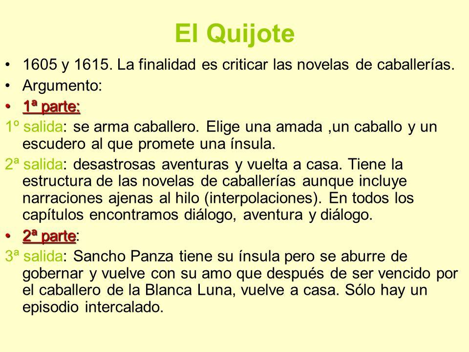 El Quijote 1605 y 1615. La finalidad es criticar las novelas de caballerías. Argumento: 1ª parte:
